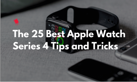 The 25 Best Apple Watch Series 4 Tips and Tricks
