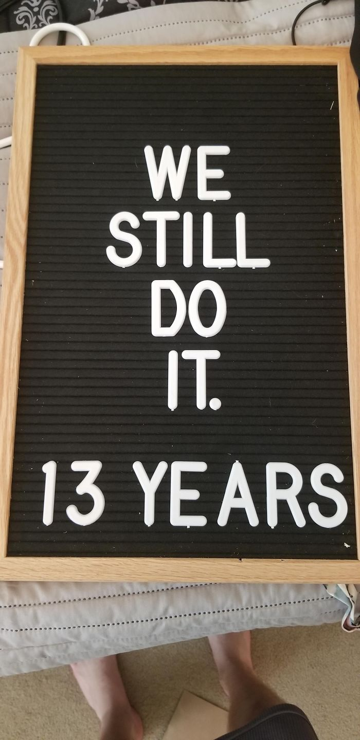 "My Wife Put ""We Still Do. 13 Years"" On This Letter Board. I Added A Word When She Wasn't Looking. She Is Posting This Version To Facebook As I Type This Without Realizing The Change. Wish Me Luck"