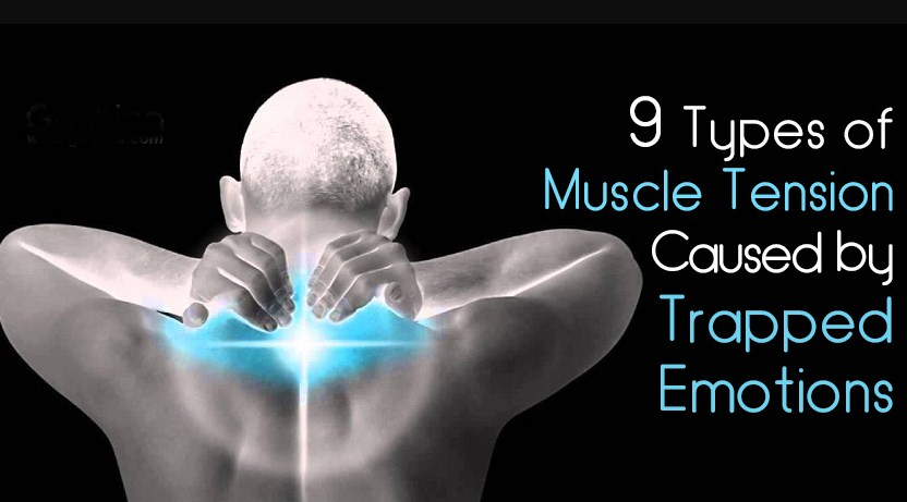 9 Types of Muscle Tension Caused by Trapped Emotions And How How to Release It