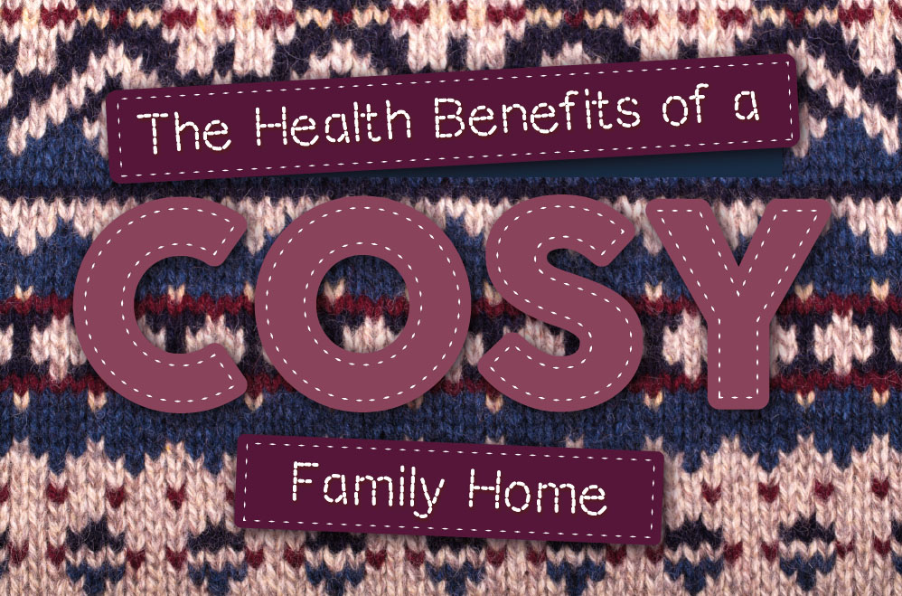 The Health & Well-Being Benefits Of Creating A Cosy Home