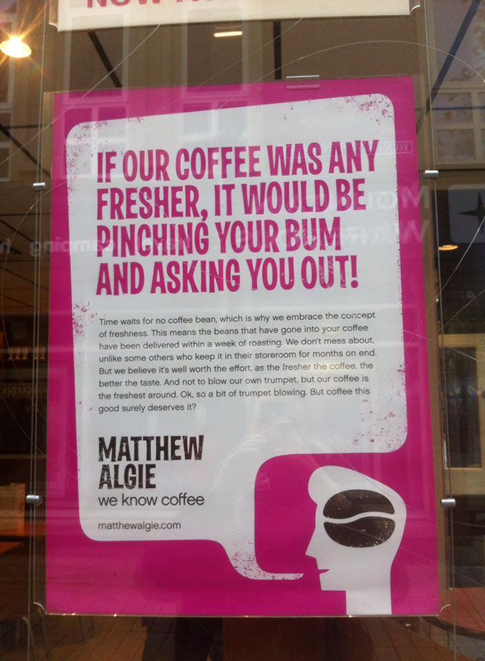 If Our Coffee Was Any Fresher, It Would Be Pinching Your Bum And Asking You Out!