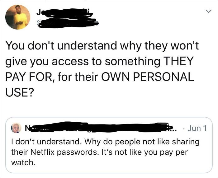 *give Me Your Password, It's Not Like You Pay For It*