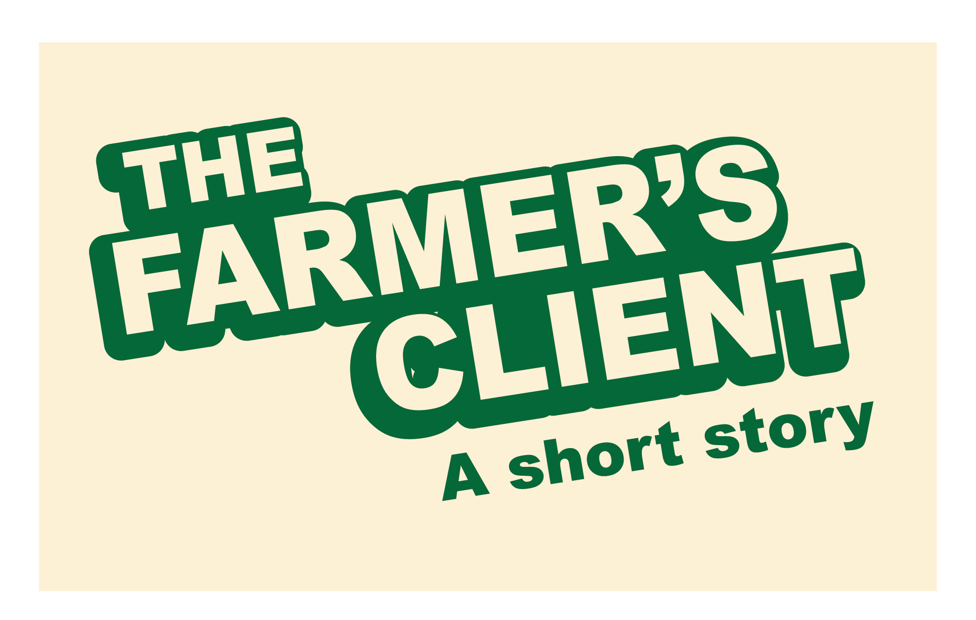 The Farmer's Client: A Short Story About Farmers If They Had Clients Like In Advertising