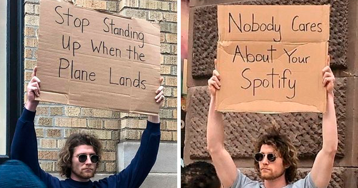21 Photos Of A Dude With A Sign Protesting Random Things