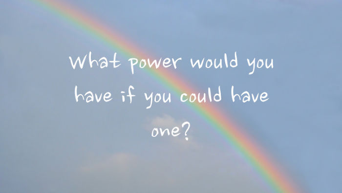 If You Could Have Any Power, What Would It Be?