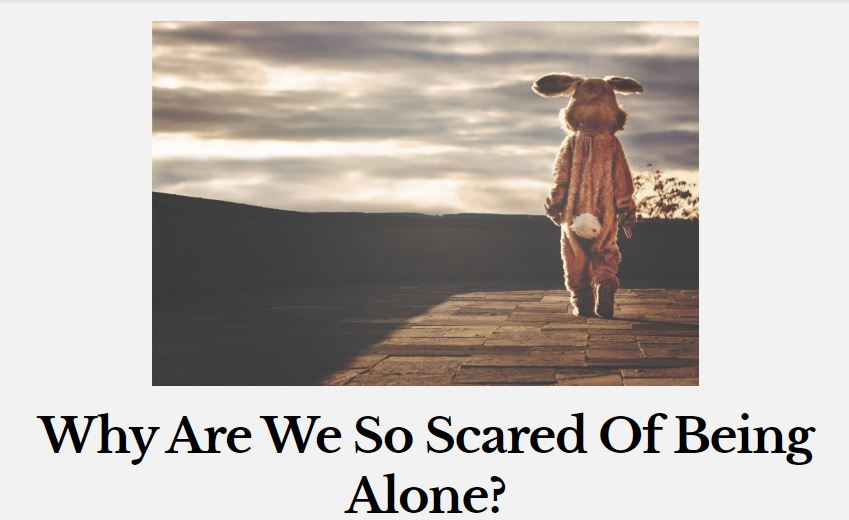 I Wrote This Blog For The People Who Are Scared Of Being Alone. Who Wants To Cling Into Something Or Someone In Every Aspect Of Their Lives. I Want To Share My Experience And Tell Them That Being Alone Actually A Blessing In Disguise.