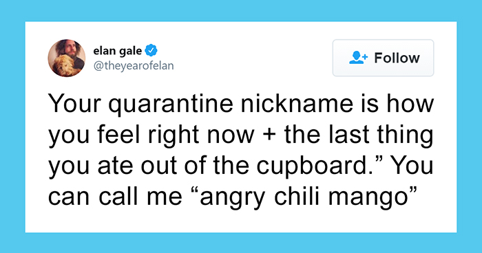 Twitter Shared 25 Funny Quarantine Names Using How They Feel Plus The Last Thing They Ate From The Cupboard