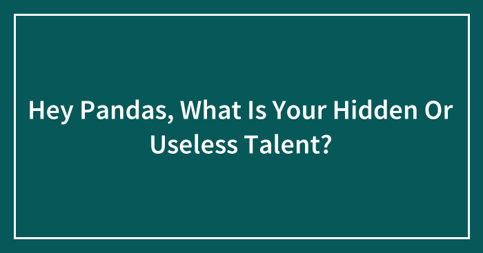 Hey Pandas, What Is Your Hidden Or Useless Talent? (Ended)
