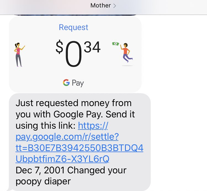 """She keeps sending me google pays for the times she changed my diapers"""