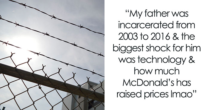30 Ex-Prisoners Who Spent More Than 5 Years In Prison Share What Shocked Them The Most After Their Release
