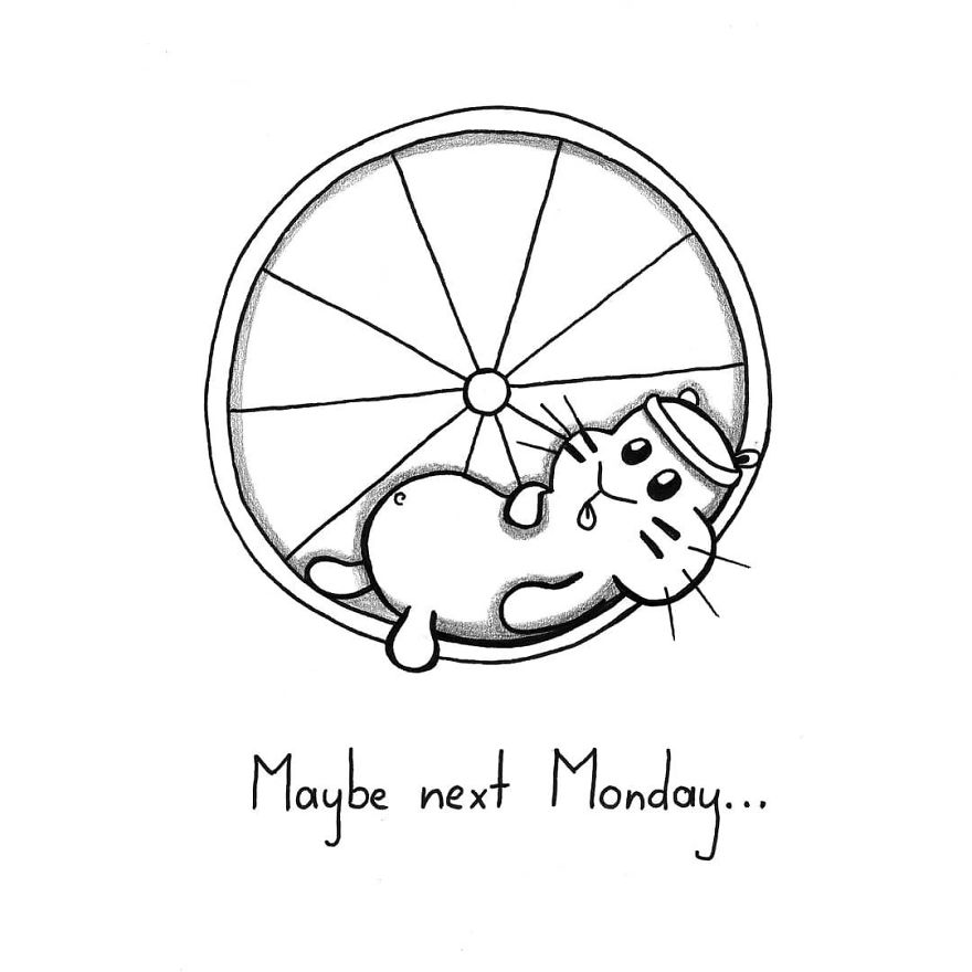 The Day Was So Hard And The Bed Is So Warm... Maybe Next Monday