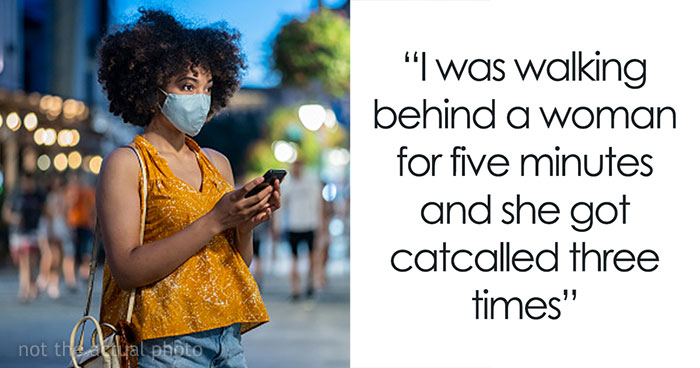 Man Reacts To Witnessing A Woman Being Catcalled Multiple Times In Just 5 Minutes By Sharing His Take Online And It Goes Viral