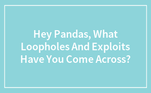 Hey Pandas, What Loopholes And Exploits Have You Come Across?