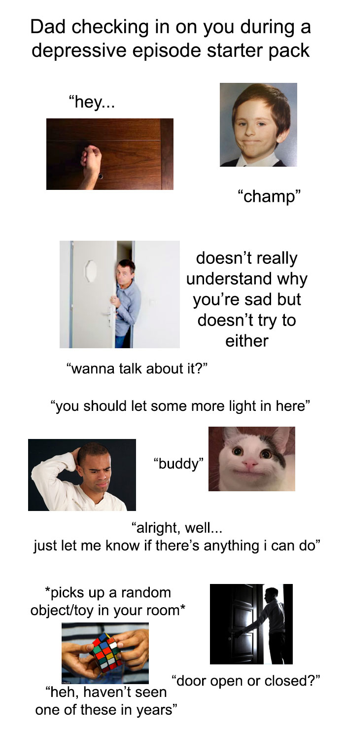 Dad Checking In On You During A Depressive Episode Starter Pack