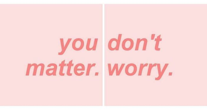 You Don't Matter. Worry