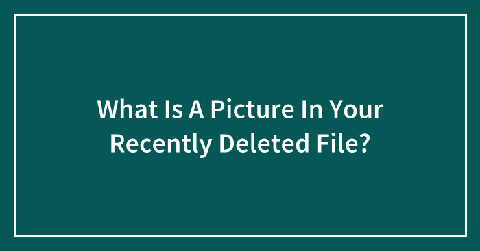What Is A Picture In Your Recently Deleted File?