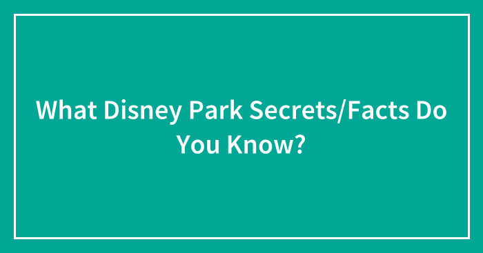 What Disney Park Secrets/Facts Do You Know?