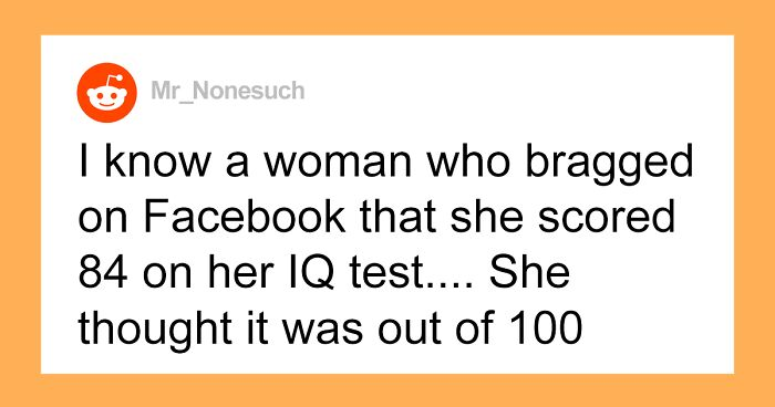 35 People Describe The Moment They Realized They Had Met The Dumbest Person Ever