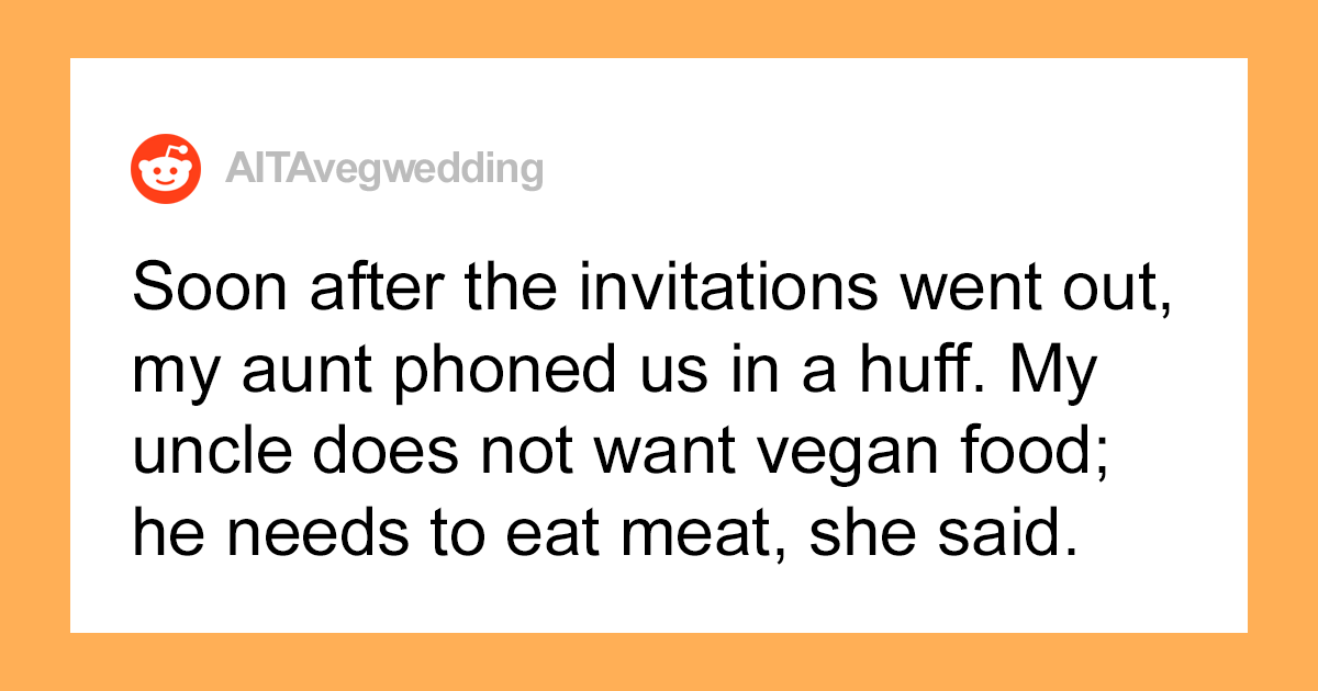 Vegan Bride Orders Vegan Catering For Her Wedding, Her Uncle Refuses To Eat A Meal Without Meat, Family Drama Ensues