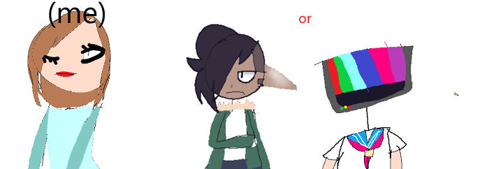 Bruh Im So Bad At Art- Anyways Dont Mind Me Sooo The Me Is What I Look Like *im Literally Wearing Pajamas* The One With Black Hair Is My Oc Iris And The One With The TV Head Is A New Oc I No Has Name For