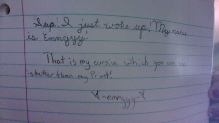 """If You Can't Read The Cursive Heres What It Says,"""" Sup! I Just Woke Up! My Name Is Emmyyy!"""" Anyways Going Back To Bed Now Good Night Everybody!"""