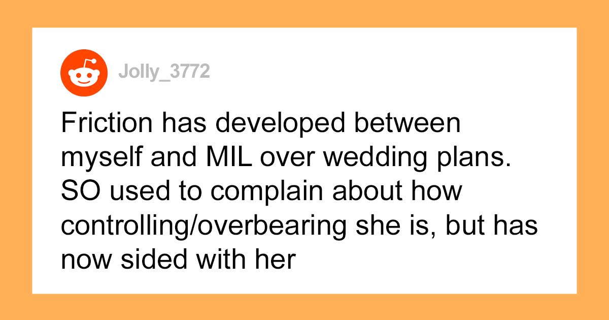 Woman Clashes With Her Controlling MIL, Her Fiancé Says She's Turning Into A Bridezilla