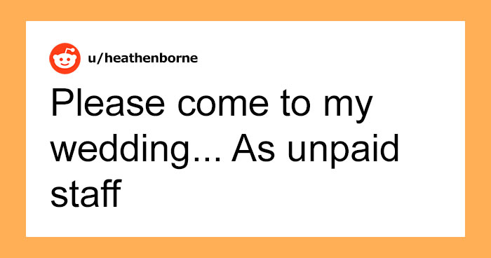 Woman Gets An Invite To A Wedding – Learns They Don't Want Her To Be A Guest, Just Unpaid Staff