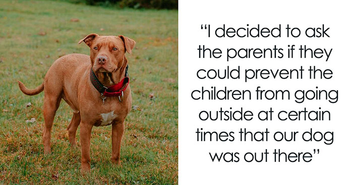 Entitled Woman Expects Neighbors To Keep Their Kids Inside So Her Dog Can Run Around Freely